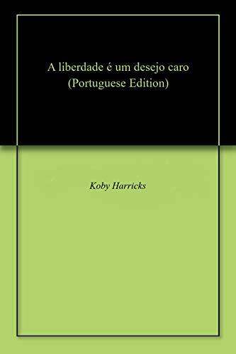 A liberdade é um desejo caro (Portuguese Edition) por Koby  Harricks