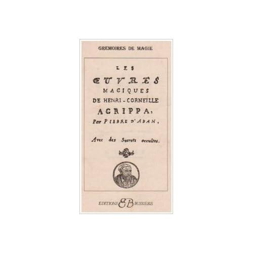 Les oeuvres magiques de Henri-Corneille Agrippa de Pierre d' Abane ( 1 novembre 1998 )
