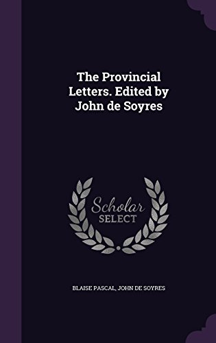 The Provincial Letters. Edited by John de Soyres