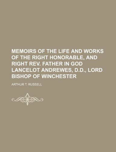 Memoirs of the life and works of the right honorable, and right rev. father in god Lancelot Andrewes, D.D., Lord Bishop of Winchester