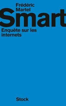 Smart : Enquête sur les internets (Essais - Documents) par [Martel, Frédéric]