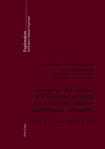 Emergence Des Sciences de l'Éducation En Suisse À La Croisée de Traditions Académiques Contrastées: Fin Du 19 E - Première Moitié Du 20 E Siècle