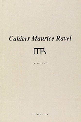 Cahiers maurice ravel n 10-2007 par Michel Delahaye, Marcel Marnat, Jean Roy