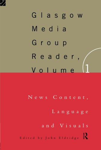 Glasgow Media Group Reader: News Content, Langauge and Visuals (Communication and Society): Glasgow University Media Reader: Volume 1