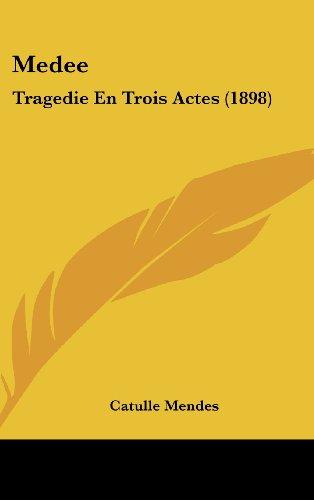 Medee: Tragedie En Trois Actes (1898)
