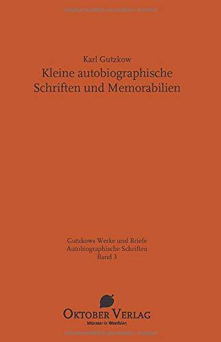 Kleine autobiographische Schriften und Memorabilien (Gutzkows Werke und Briefe)