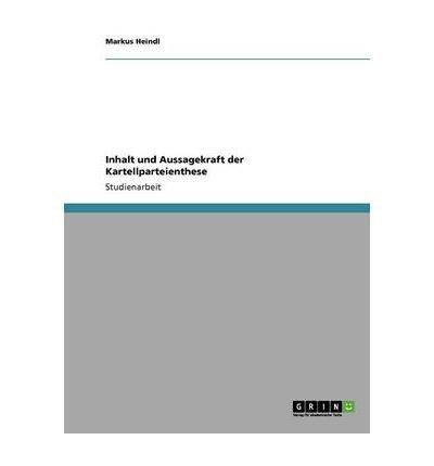 Inhalt und Aussagekraft der Kartellparteienthese (German Edition)