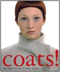 COATS! Max Mara 55 anni di moda italiana. Catalogo della mostra (Berlino, novembre 2006-febbraio 2007) (Moda e garb)