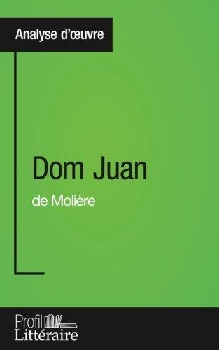Dom Juan de Molire (Analyse approfondie): Approfondissez votre lecture des romans classiques et modernes avec Profil-Litteraire.fr by Marianne Lesage (2016-01-21)