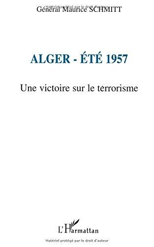 Alger - ete 1957 une victoire sur le terrorisme