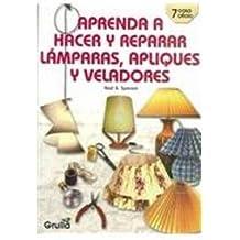 Aprenda a hacer y reparar lamparas, apliques y veladores/Learn to make and repair Lamps, light fixtures & lamp shades