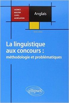Anglais la Linguistique aux Concours Méthodologie et Problématiques Licence Master Capès Agrégation de Denis Jamet ( 11 février 2014 )