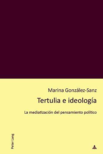 Tertulia e ideología: La mediatización del pensamiento político por Marina González-Sanz