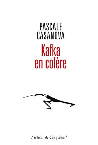 Kafka en colère par Pascale Casanova