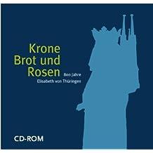 Krone, Brot und Rosen. CD-ROM. 800 Jahre Elisabeth von Thüringen
