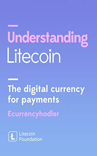 Understanding Litecoin: The Digital Currency for Payments (English Edition)