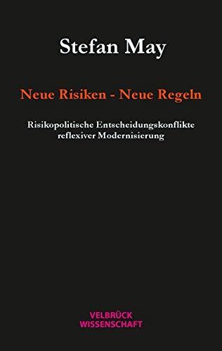 Neue Risiken - Neue Regeln: Risikopolitische Entscheidungskonflikte reflexiver Modernisierung