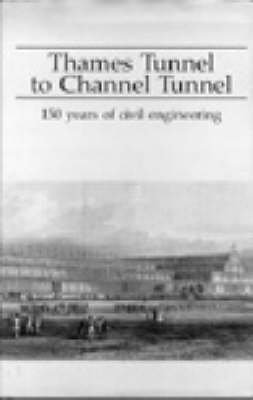 Thames Tunnel ([Thames Tunnel to Channel Tunnel: 150 Years of Civil Engineering] (By: Will Howie) [published: December, 1987])