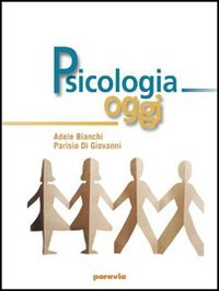 Psicologia oggi. Per le Scuole superiori