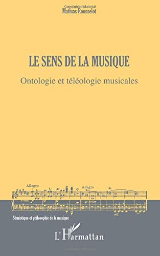 Le sens de la musique: Ontologie et téléologie musicales