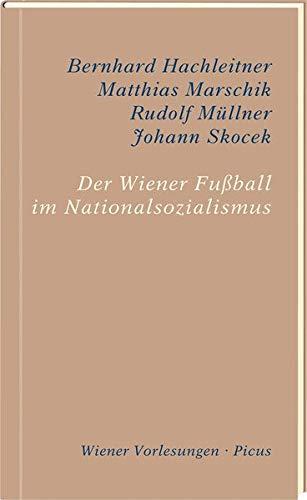 Der Wiener Fußball im Nationalsozialismus: Sein Beitrag zur Erinnerungskultur Wiens und Österreichs (Wiener Vorlesungen)