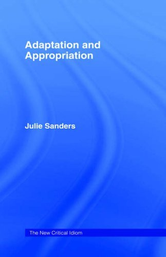 Adaptation and Appropriation (The New Critical Idiom) by Julie Sanders (2005-10-26)