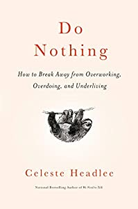 Do Nothing: How to Break Away from Overworking, Overdoing, and Underliving (English Edition)