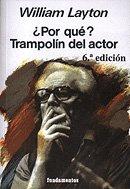 ¿Por qué? Trampolín del actor (edición revisada) (Arte / Teoria teatral) por William Layton