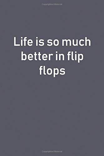 Life is so much better in flip flops: Lined Notebooks