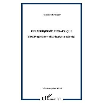 Eurafrique ou Librafrique: L'ONU et les non-dits du pacte colonial