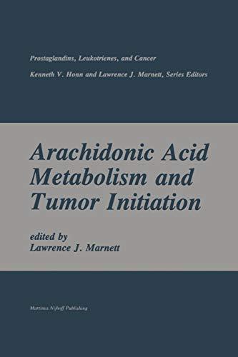 Arachidonic Acid Metabolism and Tumor Initiation (Prostaglandins, Leukotrienes, and Cancer, Band 2)