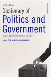 Dictionary of Politics and Government: Ideal for School and College: Thousands of Terms Clearly Defined: Over 7,500 Terms Clearly Defined. Ideal for School and College