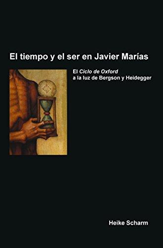 El Tiempo y El Ser En Javier Marias: El Ciclo de Oxford a la Luz de Bergson y Heidegger (Foro Hispanico) por Heike Scharm
