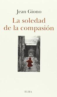 La Soledad De La Compasión par Jean Giono
