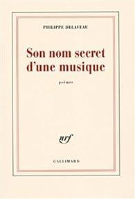 Son nom secret d'une musique par Philippe Delaveau