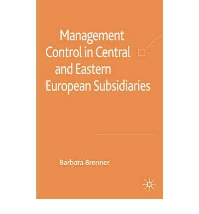 [(Management Control in Central and Eastern European Subsidiaries )] [Author: Barbara Brenner] [Dec-2008]