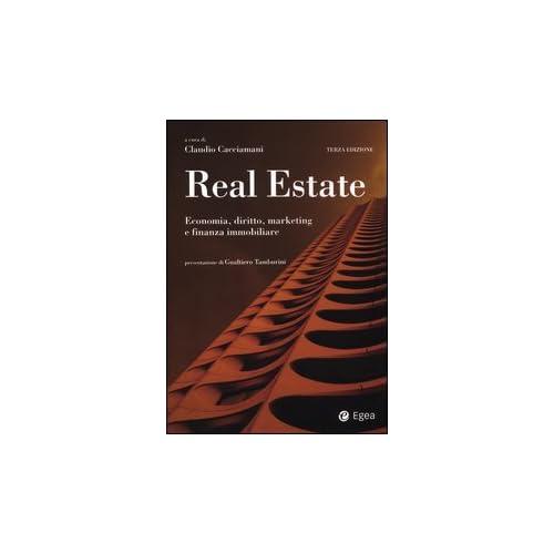 Real Estate. Economia, Diritto, Marketing E Finanza Immobiliare