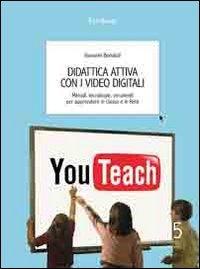 Didattica attiva con i video digitali. Metodi, tecnologie, strumenti per apprendere in classe e in rete