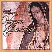 Sacred Songs Of The Virgin Guadalupe