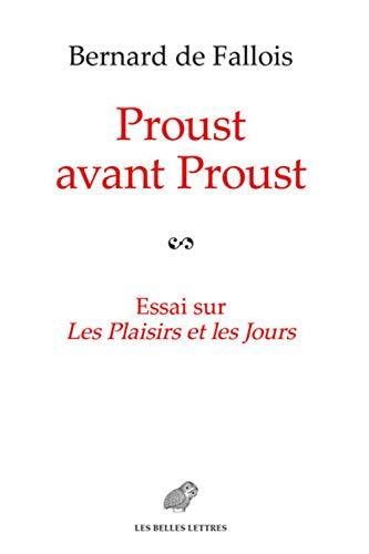 Proust avant Proust: Essai sur Les Plaisirs et les Jours