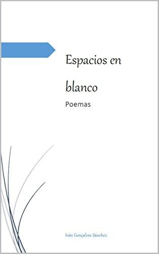 Espacios en Blanco: Poemas por Iván Gonçalves Sánchez