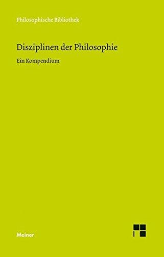 Disziplinen der Philosophie: Ein Kompendium (Philosophische Bibliothek)