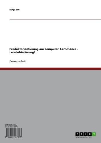 Produktorientierung am Computer: Lernchance - Lernbehinderung?