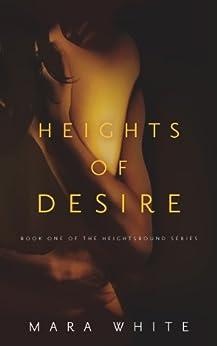 Heights of Desire (Heightsbound Series Book 1) by [White, Mara]