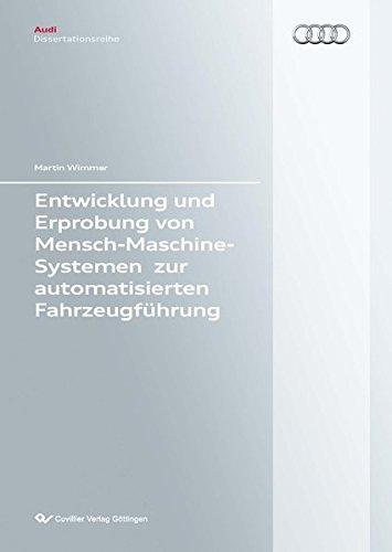 Entwicklung und Erprobung von Mensch-Maschine-Systemen zur automatisierten Fahrzeugführung (Audi Dissertationsreihe)
