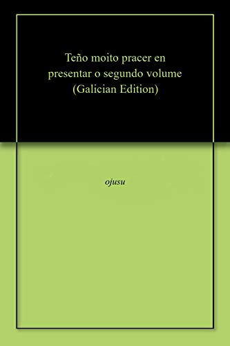 Teño moito pracer en presentar o segundo volume  (Galician Edition) por ojusu