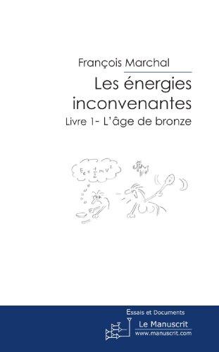 Les Energies inconvenantes Livre 1 par François Marchal