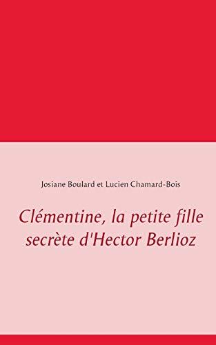 Clémentine : La petite fille secrète d'Hector Berlioz par Josiane Boulard