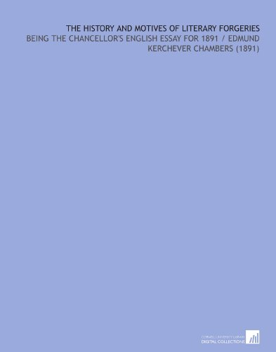 The History and Motives of Literary Forgeries: Being the Chancellor's English Essay for 1891/Edmund Kerchever Chambers (1891) por E. K. (Edmund Kerchever) Chambers