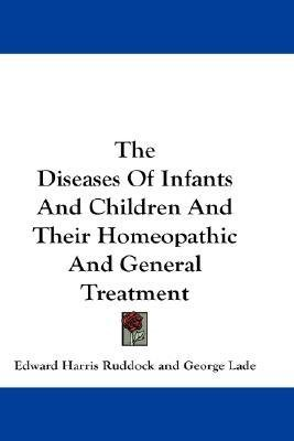 [(The Diseases of Infants and Children and Their Homeopathic and General Treatment)] [Author: Edward Harris Ruddock] published on (July, 2007)
